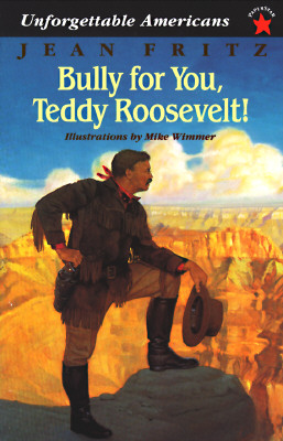 Image for Bully for You, Teddy Roosevelt! (Unforgettable Americans)