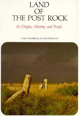 Land of the Post Rock: Its Origins, History, and People, Grace Muilenburg, Ada Swineford