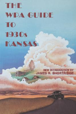 The Wpa Guide to 1930s Kansas, James Shortridge, Federal Writers' Project