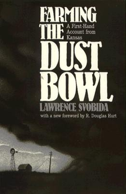 Farming the Dust Bowl: A First-Hand Account from Kansas, LAWRENCE SVOBIDA