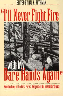 "Image for ""I'll Never Fight Fire with My Bare Hands Again"": Recollections of the First Forest Rangers of the Inland Northwest"