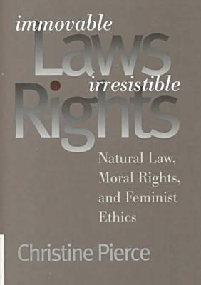 Image for Immovable Laws, Irresistible Rights: Natural Law, Moral Rights, and Feminist Ethics