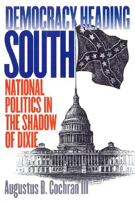 Image for Democracy Heading South: National Politics in the Shadow of Dixie