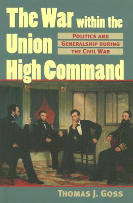 Image for The War Within The Union High Command: Politics And Generalship During The Civil War