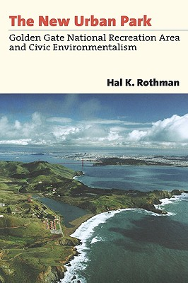 The New Urban Park: Golden Gate National Recreation Area and Civic Environmentalism, Rothman, Hal K.