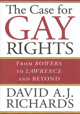 The Case for Gay Rights: From Bowers to Lawrence and Beyond, Richards, David A. J.