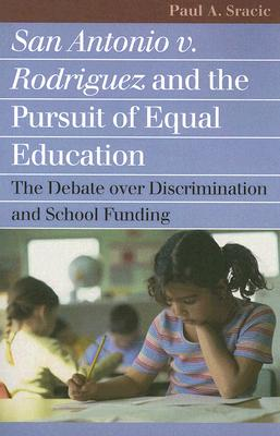 San Antonio v. Rodriguez and the Pursuit of Equal Education: The Debate over Discrimination and School Funding (Landmark Law Cases and American Society), Sracic, Paul A.