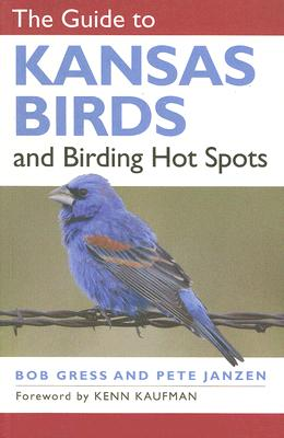 The Guide to Kansas Birds and Birding Hot Spots, BOB GRESS, PETE JANZEN