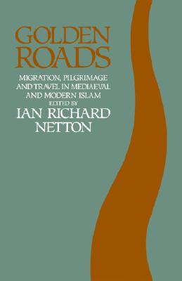 Image for Golden Roads: Migration,Pilgrimage and Travel in Mediaeval and Modern Islam