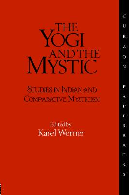 The Yogi and the Mystic: Studies in Indian and Comparative Mysticism (Durham Indological)