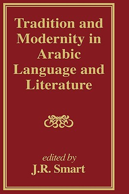 Tradition and Modernity in Arabic Language And Literature, Smart, J R; Smart, J. R.