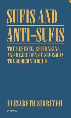 Image for Sufis and Anti-Sufis: The Defence, Rethinking and Rejection of Sufism in the Modern World (Curzon Sufi Series)