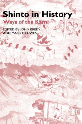 Shinto in History: Ways of the Kami (Routledge Studies in Asian Religion), Breen, John; Teeuwen, Mark