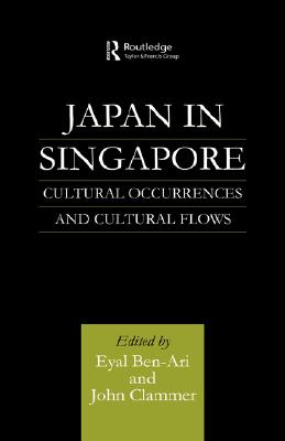 Japan in Singapore: Cultural Occurrences and Cultural Flows, Ben-Ari, Eyal; Clammer, John