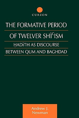 The Formative Period of Twelver Shi'ism: Hadith as Discourse Between Qum and Baghdad (Culture and Civilization in the Middle East), Newman, Andrew J.