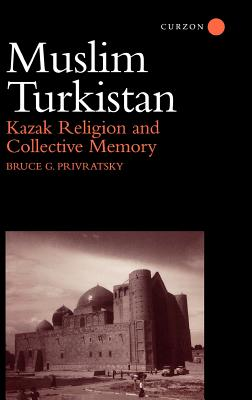 Muslim Turkistan: Kazak Religion and Collective Memory, Privratsky, Bruce