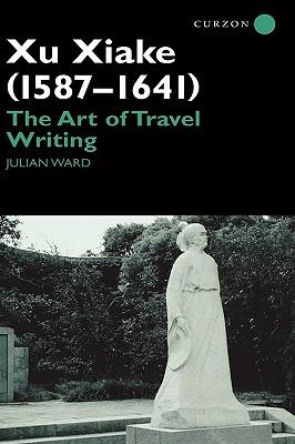 Xu Xiake (1586-1641): The Art of Travel Writing, Ward, Julian