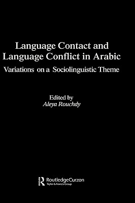 Image for Language Contact and Language Conflict in Arabic (Routledge Arabic Linguistics Series)