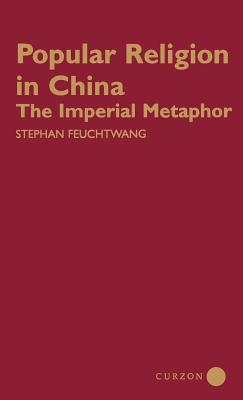 Popular Religion in China: The Imperial Metaphor, Feuchtwang, Stephan