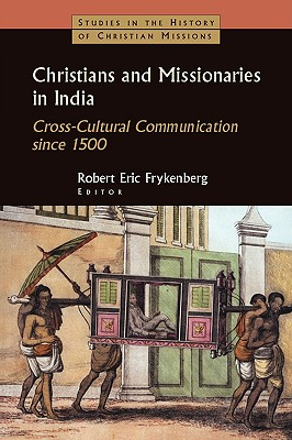 Christians and Missionaries in India: Cross-Cultural Communication since 1500 (Studies in the History of Christian Missions)