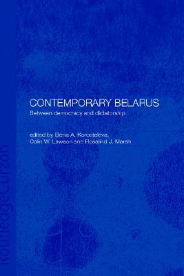 Contemporary Belarus: Between Democracy and Dictatorship