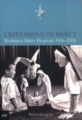 Image for Expressions of Mercy: Brisbane's Mater Hospitals 1906-2006