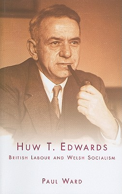 Image for Huw T. Edwards: British Labour and Welsh Socialism