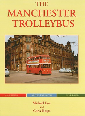 The Manchester Trolleybus (Trolleybus Memories), Eyre, Michael