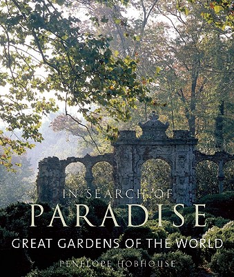 In Search of Paradise: Great Gardens of the World, Hobhouse, Penelope