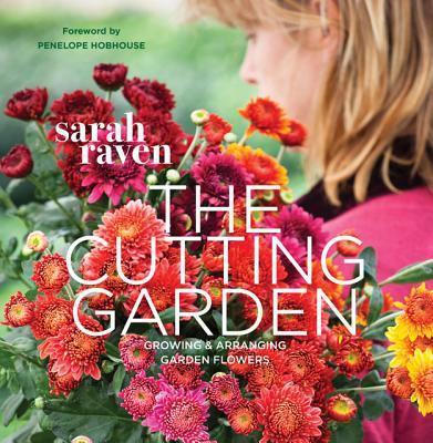 CUTTING GARDEN: GROWING AND ARRANGING GARDEN FLOWERS, RAVEN, SARAH