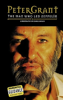 Peter Grant The Man Who Led Zepplin, Chris Welch