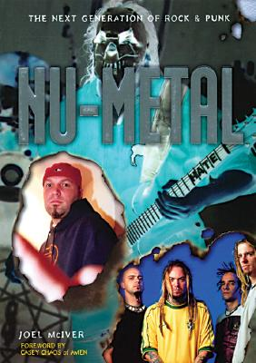 Nu-Metal: The Next Generation Of Rock & Punk, McIver, Joel