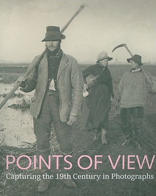 Image for Points of View: Capturing the 19th Century in Photographs