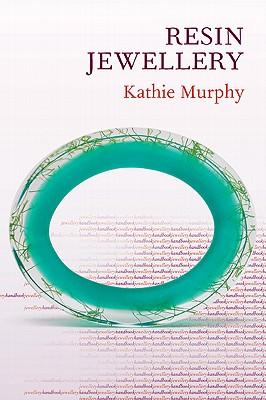 Resin Jewellery (Jewellery Handbooks), Murphy, Kathie