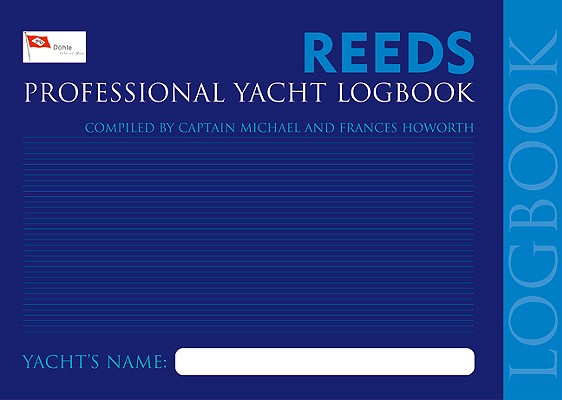 Reeds Professional Yacht Logbook, Howorth, Michael;Howorth, Frances