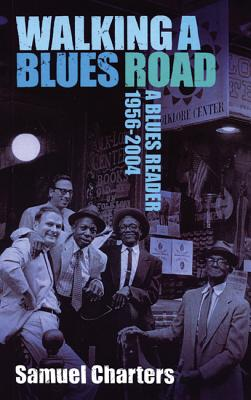 Walking a Blues Road: A Selection of Blues Writing 1956 - 2004, Charters, Samuel