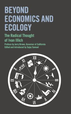 Beyond Economics and Ecology: The Radical Thought of Ivan Illich, Ivan Illich