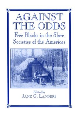 Against the Odds: Free Blacks in the Slave Societies of the Americas (Slave and Post-Slave Societies and Cultures)