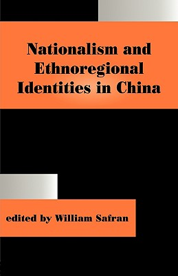 Nationalism and Ethnoregional Identities in China (Routledge Studies in Nationalism and Ethnicity)