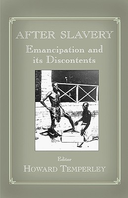 After Slavery: Emancipation and its Discontents (Slave and Post-Slave Societies and Cultures)