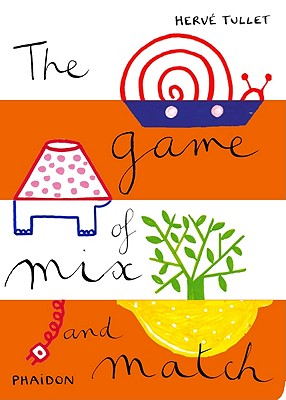 The Game of Mix and Match (Game Of... (Phaidon)), Tullet, Herv�