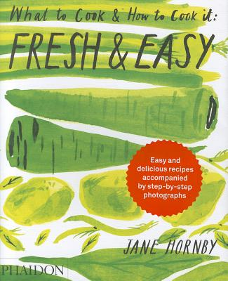 Fresh & Easy: What to Cook & How to Cook It, Hornby, Jane