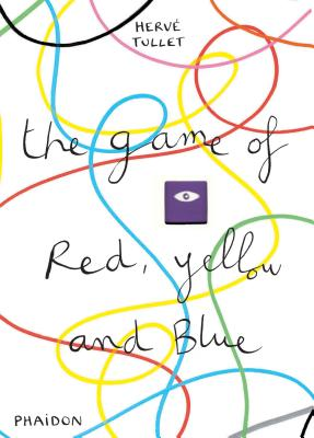 The Game of Red, Yellow and Blue (Tullet Game Series), Hervé Tullet