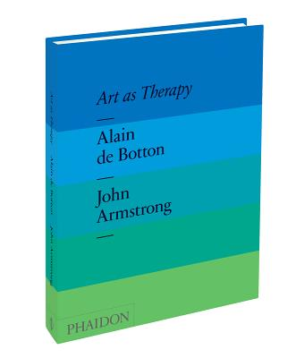 Art as Therapy, Alain de Botton; John Armstrong