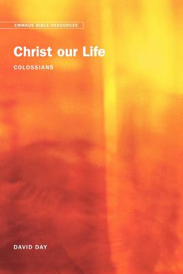 Emmaus Bible Resources: Christ Our Life (Colossians), Day, David