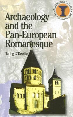 Image for Archaeology and the Pan-European Romanesque (Debates in Archaeology)