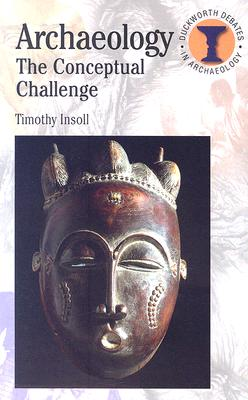 Image for Archaeology: The Conceptual Challenge (Debates in Archaeology)