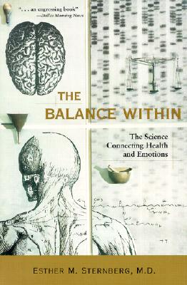 The Balance Within: The Science Connecting Health and Emotions, Esther M. Sternberg