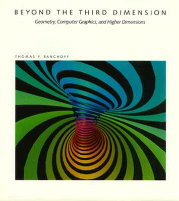 Image for Beyond the Third Dimension: Geometry, Computer Graphics, and Higher Dimensions (Scientific American Library)