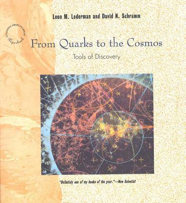 From Quarks to the Cosmos: Tools of Discovery (Scientific American Library Series, Vol. 28), Lederman, Leon M.; Schramm, David N.